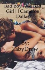 Bad boy and Bad girl ||Cameron Dallas by TabyDrew