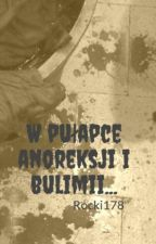 W pułapce anoreksji i bulimii... by Rocki178