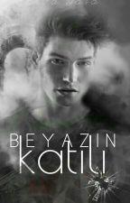 BEYAZIN KATİLİ by ErvaGlYasa