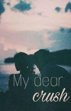 My dear crush ✔ by justhotice