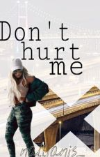 Don't hurt me O.M by nallianis_