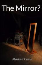 A Mirror? by MaskedCiara