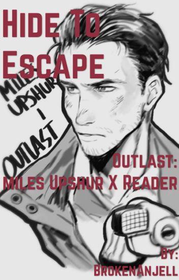 Hide To Escape (Outlast: Miles Upshur x Reader)