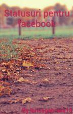 Statusuri pentru facebook by larisagabriela15