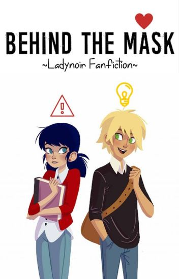 Behind The Mask ~Ladynoir Fanfiction~