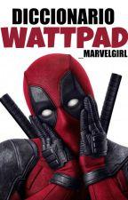 Diccionario Wattpad by _marvelgirl