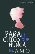 Para El Chico Que Nunca Me Amo by MayraMeneses2