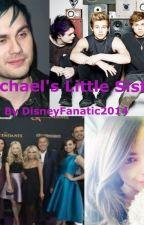 Michael Clifford's Little Sister! by SPN-HP-PJO-Lover