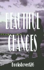 Beautiful Changes || Wattys2017 by BooksLover126