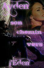 Ayden, son chemin vers l'Eden. by ChloFlo0