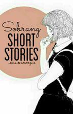 Sobrang Short Stories by iamsilvertongue