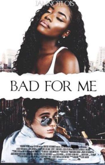 Bad For Me | Justin Bieber {BWWM}