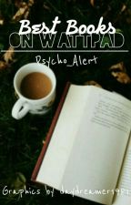 The Best Books on Wattpad by Psycho_Alert