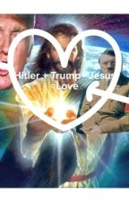 Jesus+Trump+Hitler= Love by UpLikeTrump212121