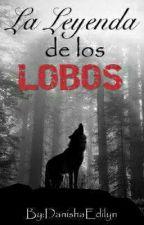 La Leyenda de los Lobos by DanishaEdilynGonzale