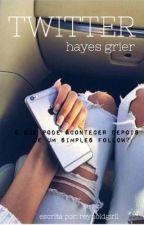 TWITTER || HAYES GRIER {season 1&2} by reynoldsgirll
