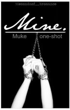 Mine | Muke one-shot (SMUT). by -faivsos