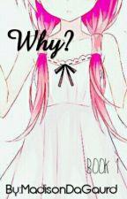 Why? by MadisonDaGaurd