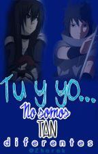 Tu y Yo... No somos tan Diferentes {Sasuke} by Zharak