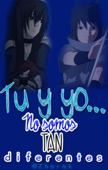 Tu y Yo... No somos tan Diferentes {Sasuke}