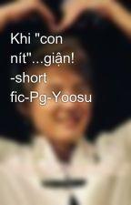 """Khi """"con nít""""...giận! -short fic-Pg-Yoosu by luvjunchan"""