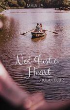 Not Just A Heart: A Raura Fanfic by allaboutraura