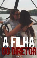A Filha do Diretor ( Romance Lésbico ) #Wattys2016 by flowestt