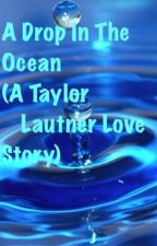 A Drop In The Ocean (Taylor Lautner Love Story) by Lux_Heebz5