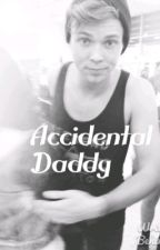 Accidental Daddy • a.i ~ ON HOLD by InfiniteCuddlesxx