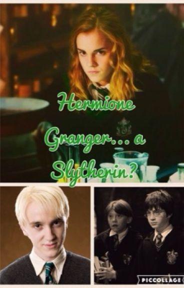 Hermione Granger... A Slytherin?