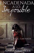 Encadenada a lo imposible by OdioLosLunes