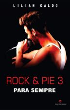Rock & Pie 3 - Para Sempre by LilianGaldo