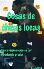 Cosas De Chicas Locas by an6324