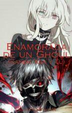 Enamorada De Un Ghoul (Kaneki Ken Y Tu)||Terminada|| by rozsydescott