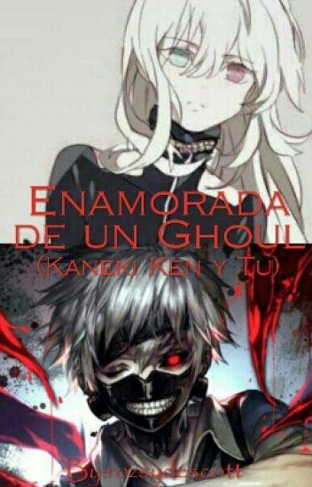 Enamorada De Un Ghoul (Kaneki Ken Y Tu)||Terminada||