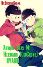 Aunque Seas Mi Hermano [OsoChoro] ~||YAOI||~ by KaramatsuFanGirl