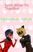Love Holds Us Together( a Miraculous Ladybug and Cat Noir fanfic) by blueiplier_marklover