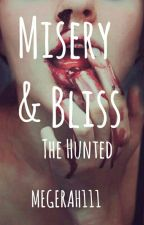 Misery & Bliss: The Hunted by Megerah111