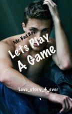 Mr. BadBoy, Let's Play A Game by Love_story_4_ever