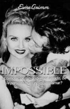 ~ Impossible - Harry & Perrie ~ NO EDITADA by EsmeGrimm