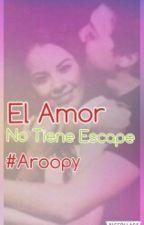 """El Amor No Tiene Escape """"Aroopy""""(Terminada) by tommo_niall"""