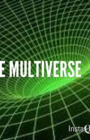 THE MULTIVERSE by MrDarkpillow
