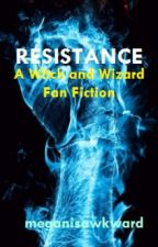 Resistance: A Witch and Wizard Fan Fiction by WeirdMania