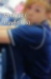 Change ( truyện les) by JBLe14