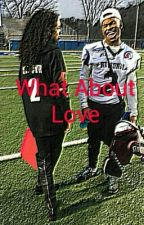 What About Love  by AaliyahJones364