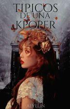 Típicos De Una Kpoper ✍[completa] by dorxemin