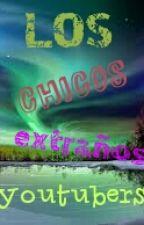 Los Chicos Extraños [Youtubers] {Luzana, Rubelangel, StaXxby, Wigetta} by Nikuzinai