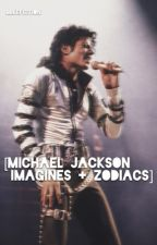 [Michael Jackson Imagines + Zodiacs] by mikefiction