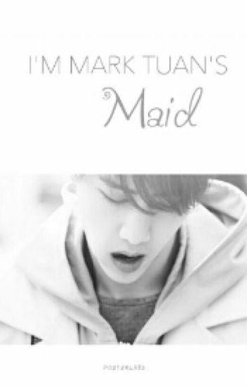 I'm Mark Tuan's maid