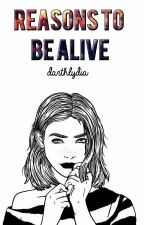 Reasons to be alive by darthlydia